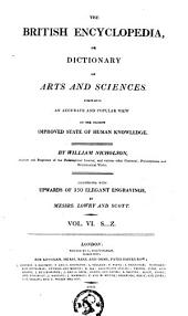 The British Encyclopedia: Or, Dictionary of Arts and Sciences. Comprising an Accurate and Popular View of the Present Improved State of Human Knowledge, Volume 6