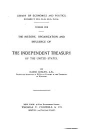 The History, Organization, and Influence of the Independent Treasury of the United States