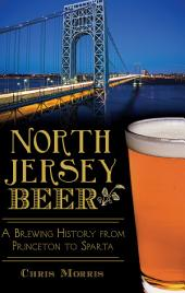 North Jersey Beer: A Brewing History from Princeton to Sparta