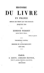 Histoire du livre en France depuis les temps les plus reculés jusqu'en 1789: Volume1