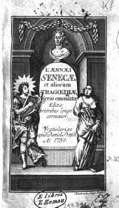 L. Aennaei Senecae et aliorum tragoediae, serio emendatae. Editio prioribus longe correctior