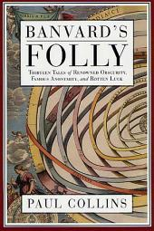 Banvard's Folly: Thirteen Tales of Renowned Obscurity, Famous Anonymity, and Rotten Luck
