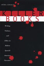 Killer Books: Writing, Violence, and Ethics in Modern Spanish American Narrative