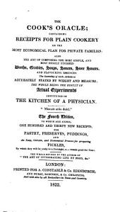 The Cook's Oracle: Containing Receipts for Plain Cookery on the Most Economical Plan for Private Families, Also the Art of Composing the Most Simple, and Most Highly Finished Broths, Gravies, Soups, Sauces, Store Sauces, and Flavouring Essences : the Quantity of Each Article is Accurately Stated by Weight and Measure, the Whole Being the Result of Actual Experiments Instituted in the Kitchen of a Physician