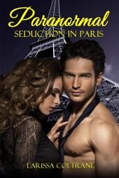 Paranormal Seduction in Paris (BBW Paranormal Erotic Short Romance - New Adult (NA) - Werewolf Mate): Are you ready for paranormal seduction?