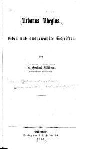Urbanus Rhegius: Leben und Ausgewählte Schriften