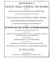 Mitchell's Ancient Atlas, Classical and Sacred: Containing Maps Illustrating the Geography of the Ancient World, as Described by the Writers of Antiquity : Also, the Political Divisions, Cities, Towns, Places Distinguished by Remarkable Events ... : the Whole Accompanied by a Descriptive Geography, Embellished with Numerous Engravings of Remarkable Events, Views of Important Cities, Noted Structures, and Various Interesting Antiqe Remains