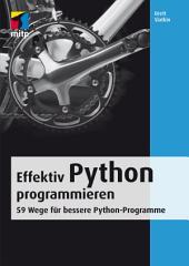Effektiv Python programmieren: 59 Wege für bessere Python-Programme