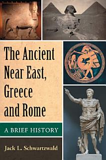The Ancient Near East  Greece and Rome Book
