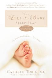 The Lull-Baby Sleep Plan: The Soothing, Superfast Way to Help Your New Baby Sleep Through the Night...and Prevent Sleep Problems Before They Develop
