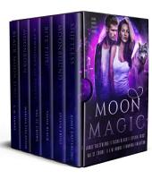 Moon Magic: Six Book Starter Library for lovers of Urban Fantasy and Paranormal Romance featuring werewolves, coyote shifters, and beasts of all kinds...