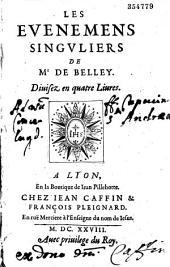 Les Evenemens singuliers de Mr. de Belley (J. P. Camus) . Diuisez en quatre Liures. (Ep. déd. de J. Caffin à Chaponay)