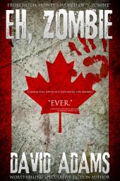 "Eh, Zombie: Stories set in Hugh Howey's world of ""I, Zombie"""