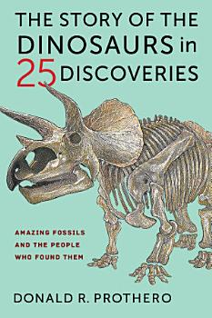 The Story of the Dinosaurs in 25 Discoveries PDF