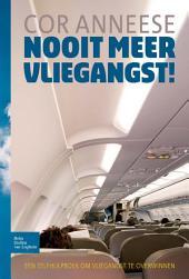 Nooit meer vliegangst!: Een zelfhulpboek om vliegangst te overwinnen, Editie 2