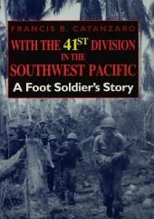 With the 41st Division in the Southwest Pacific: A Foot Soldier's Story