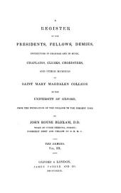 A Register of the Presidents, Fellows, Demies, Instructors in Grammar and in Music, Chaplains, Clerks, Choristers, and Other Members of Saint Mary Magdalen College in the University of Oxford, from the Foundation of the College to the Present Time: The demies. v. 1-4; 1482-1857