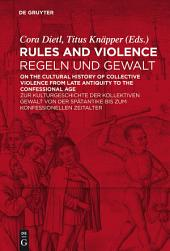 Rules and Violence / Regeln und Gewalt: On the Cultural History of Collective Violence from Late Antiquity to the Confessional Age / Zur Kulturgeschichte der kollektiven Gewalt von der Spätantike bis zum konfessionellen Zeitalter