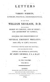 Letters on Various Subjects, Literary, Political and Ecclesiastical to and from William Nicolson, DD., Successively Bishop of Carlisle and of Derry and Archbishop of Cashell: Including the Correspondence of Several Eminent Prelates from 1683 to 1726-7 Inclusive : in Two Volumes, Volume 2