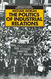 The Politics of Industrial Relations: The origins, life and death of the 1971 Industrial Relations Act