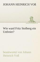 Wie ward Fritz Stolberg ein Unfreier?: beantwortet von Johann Heinrich Voß