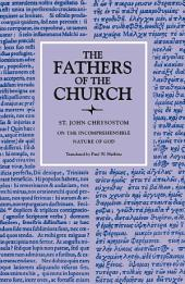 On the Incomprehensible Nature of God (The Fathers of the Church, Volume 72)