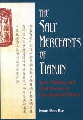 The Salt Merchants of Tianjin: State-Making and Civil Society in Late Imperial China