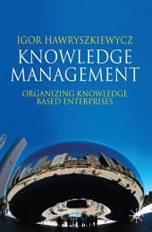 Knowledge Management: Organizing Knowledge Based Enterprises