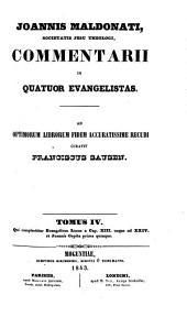 Commentarii in quatuor evangelistas: Qui complectitur evangelium Lucae a cap. XIII. usque ad XXIV. et Joannis capita priora quinque, Volume 4
