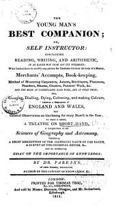 The Young Man's Best Companion; Or, Self Instructor: Containing Reading, Writing, and Arithmetic ... Merchants' Accompts, Book-keeping ... Likewise a Description of England and Wales, and General Observations on Gardening for Every Month in the Year; to which is Added a Treatise on Shorthand, a Compendium of the Sciences of Geography and Astronomy ... and an Introductory Essay on the Importance of Knowledge
