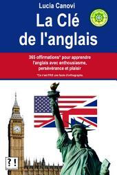 La Clé De L'Anglais: 365 offirmations* pour apprendre l'anglais avec enthousiasme, persévérance et plaisir [* Ce n'est PAS une faute d'orthographe.]