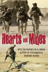 Hearts and Mines: With the Marines in al AnbarÑA Story of Psychological Warfare in Iraq