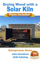 Drying Wood with a Solar Kiln - Plans Included