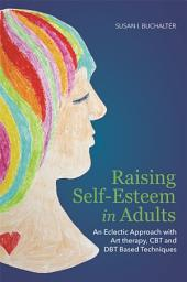 Raising Self-Esteem in Adults: An Eclectic Approach with Art Therapy, CBT and DBT Based Techniques