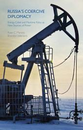 Russia's Coercive Diplomacy: Energy, Cyber, and Maritime Policy as New Sources of Power