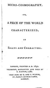 Micro-cosmography: Or, a Piece of the World Characterized; in Essays and Characters