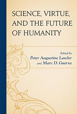 Science  Virtue  and the Future of Humanity