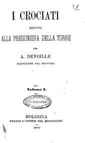 I crociati seguito alla Prigioniera della torre per A. Devoille: Vol. 1, Volume 1