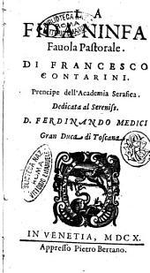 La fida ninfa fauola pastorale. Di Francesco Contarini. Prencipe dell'academia Serafica. ..