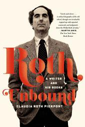 Roth Unbound: A Writer and His Books