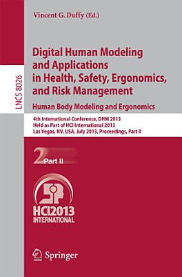 Digital Human Modeling and Applications in Health  Safety  Ergonomics and Risk Management  Human Body Modeling and Ergonomics PDF