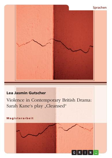 Violence in Contemporary British Drama   Sarah Kane s Play  Cleansed  PDF