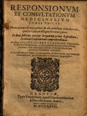 Responsionum, et consultationum medicinalium tomus vnicus. Nunc accurate recognitus, & ab omnibus erroribus ea, qua fieri potuit diligenia repurgatus ... Auctore Iulio Caesare Claudino ..