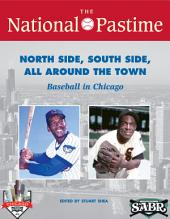 The National Pastime: Summer 2015 Issue: North Side, South Side, All Around the Town: Baseball in Chicago