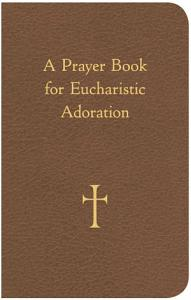 A Prayer Book for Eucharistic Adoration