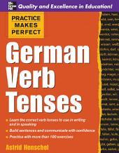 Practice Makes Perfect: German Verb Tenses: German Verb Tenses