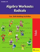 Algebra Workouts: Radicals: Fun, Skill-Building Activities