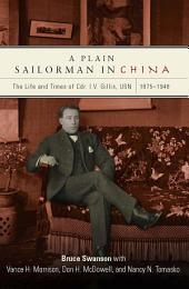 A Plain Sailorman in China: The Life of and Times of Cdr. I.V. Gillis, USN, 1875Ð1948