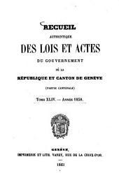 Recueil authentique des lois et actes du Gouvernement de la République et Canton de Genève: Volume 44