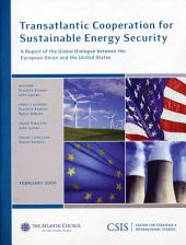Transatlantic Cooperation for Sustainable Energy Security: A Report of the Global Dialogue Between the European Union and the United States